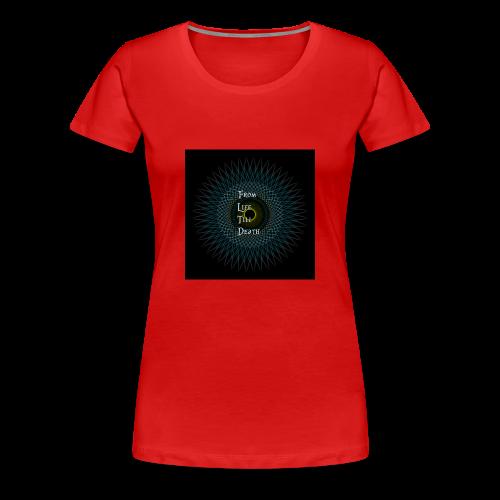 From Life Till Death - Women's Premium T-Shirt