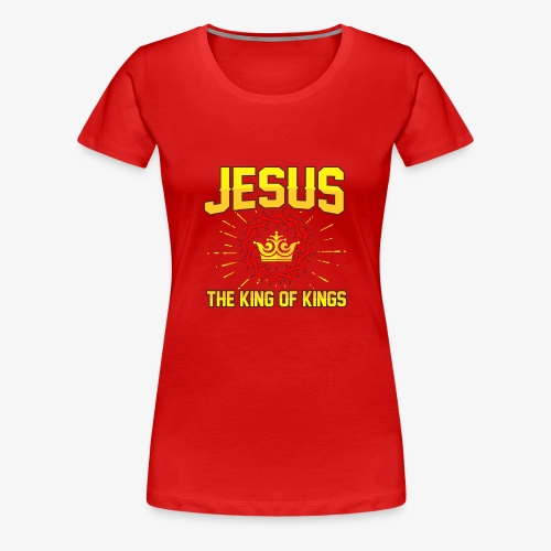 Jesus The king of kings religious shirt - Women's Premium T-Shirt
