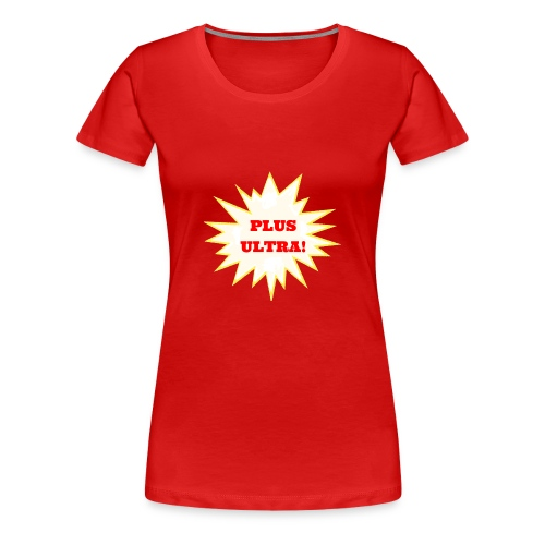 PLUS ULTRA! - Women's Premium T-Shirt