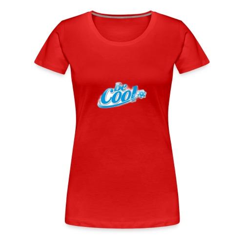 Be cool - Women's Premium T-Shirt