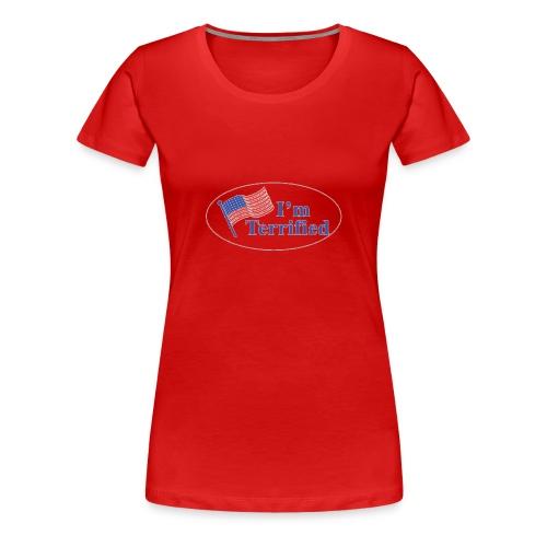 I'm Terrified by Trump - Women's Premium T-Shirt