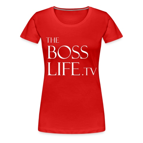 The Boss Life - Women's Premium T-Shirt