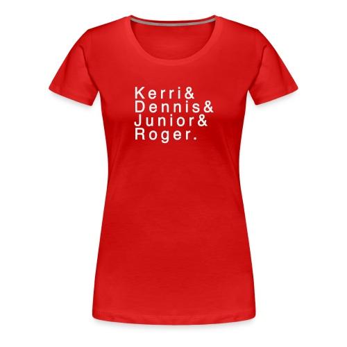 Kerri - Dennis - Junior - Roger. - Women's Premium T-Shirt