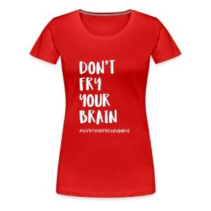 Don't fry your brain - Women's Premium T-Shirt