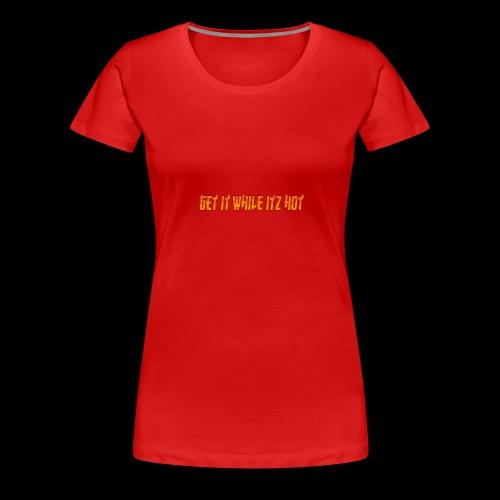 Get it While itz HOT - Women's Premium T-Shirt