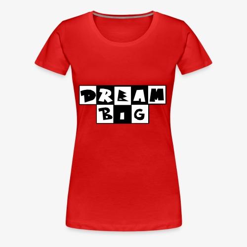 Dream Big - Women's Premium T-Shirt