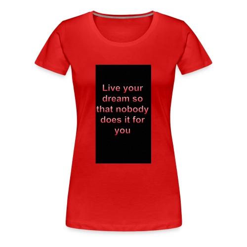 Live your dreams - Women's Premium T-Shirt