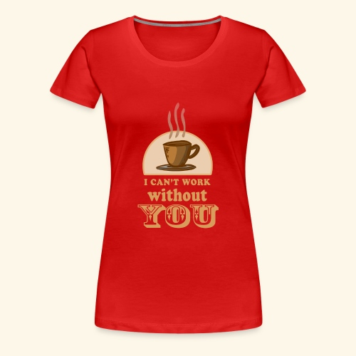 NEW Coffee Shirt - Women's Premium T-Shirt
