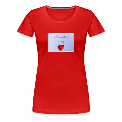 Innovation In my Heart - Women's Premium T-Shirt