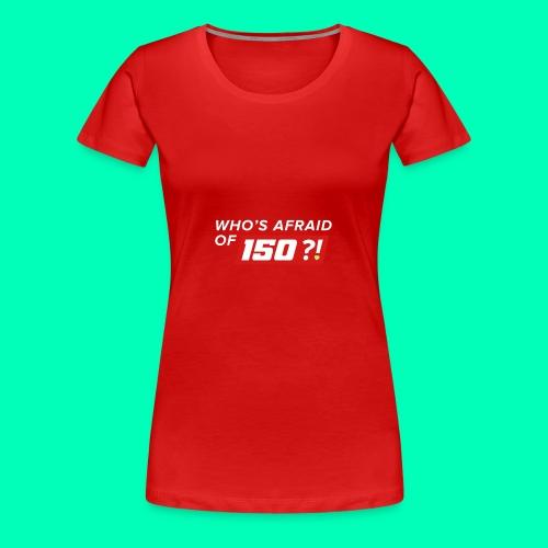 Who Afraid of 150 - Women's Premium T-Shirt