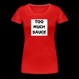TOO MUCH SAUCE FLAMINFYE© - Women's Premium T-Shirt