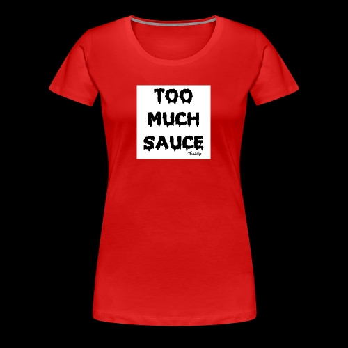 TOO MUCH SAUCE FLAMINFYE© - Women's Premium T-Shirt
