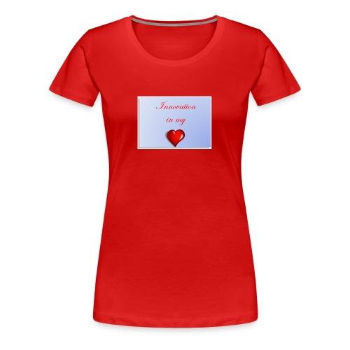 Innovation In my Heart - Women's Premium T-Shirt