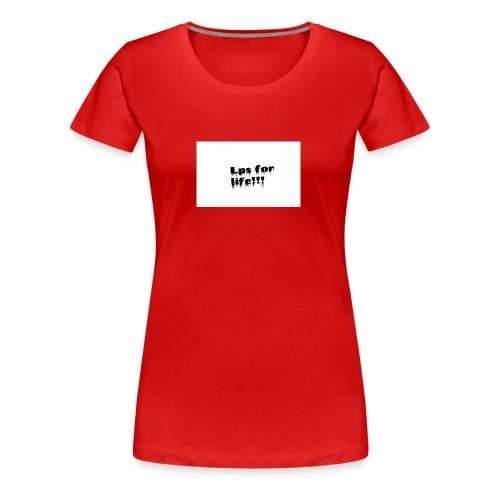 Lps for life!! - Women's Premium T-Shirt