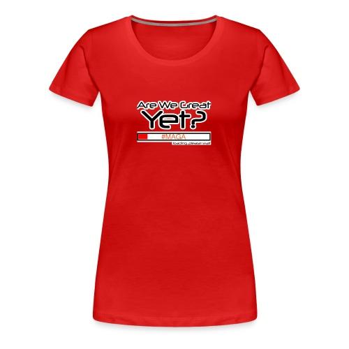 Are We Great Yet? - Women's Premium T-Shirt