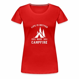 Life is Better with a Beer and a Campfire - Women's Premium T-Shirt