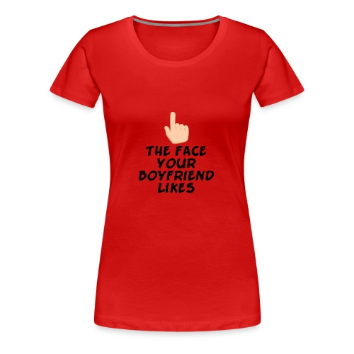 The face your boy friend likes - Women's Premium T-Shirt