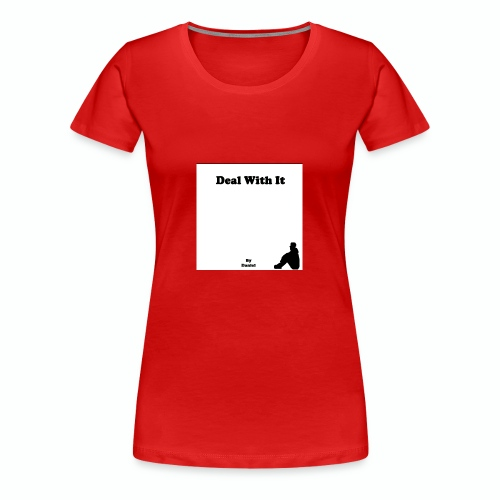 Deal with it by Daniel - Women's Premium T-Shirt