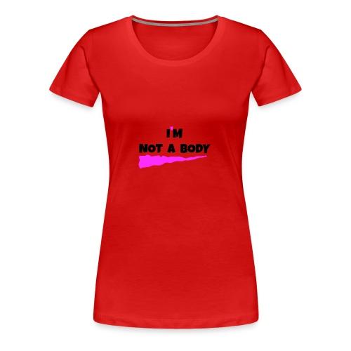 I m Not a Body2 - Women's Premium T-Shirt