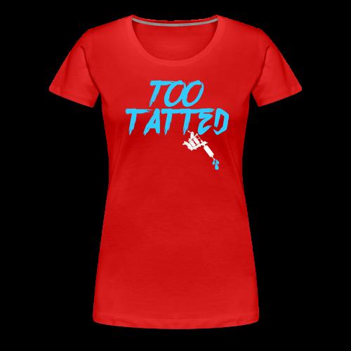 Too Tatted - Women's Premium T-Shirt
