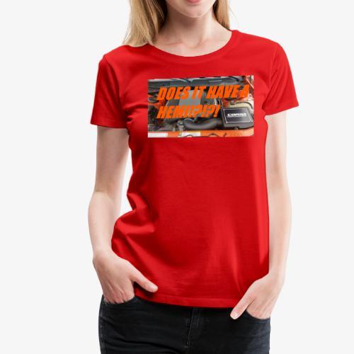 DOES IT HAVE A HEMI!?!?! - Women's Premium T-Shirt