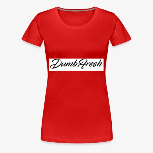 Dumb Fresh 1 - Women's Premium T-Shirt