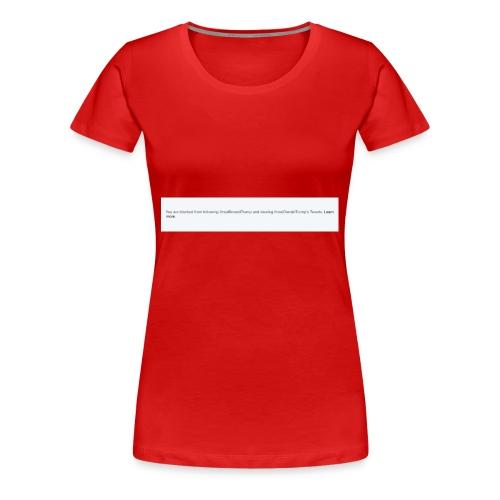 Blocked by Donald Trump on Twitter - Women's Premium T-Shirt