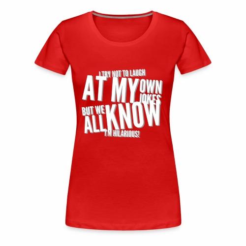 I'm Hilarious - Women's Premium T-Shirt