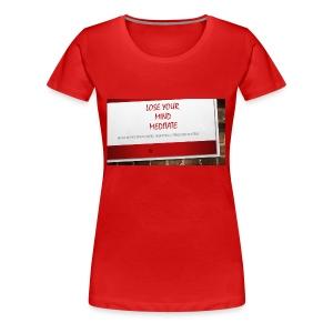 Lose Your Mind -Tee HOMC - Women's Premium T-Shirt