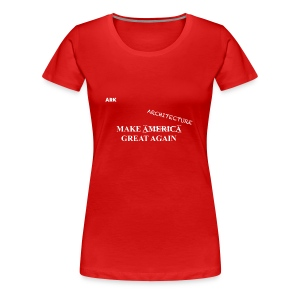 Make Architecture Great Again - Women's Premium T-Shirt