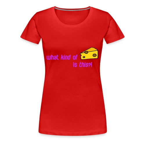 What kind of CHEESE is this? - Women's Premium T-Shirt