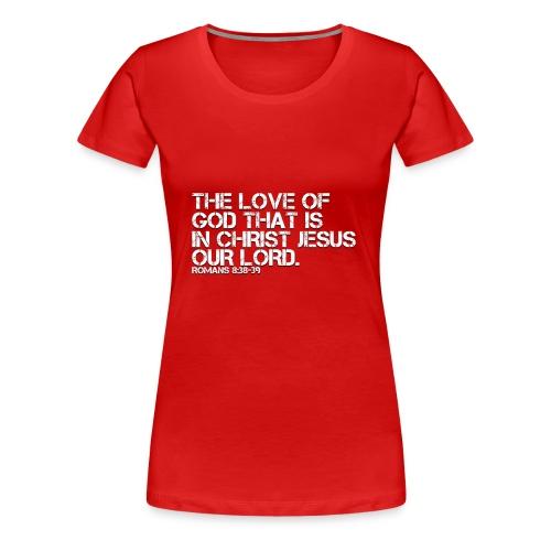 THE LOVE OF GOD IN CHRIST JESUS - Women's Premium T-Shirt