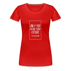 Only you decide your future Black - Women's Premium T-Shirt