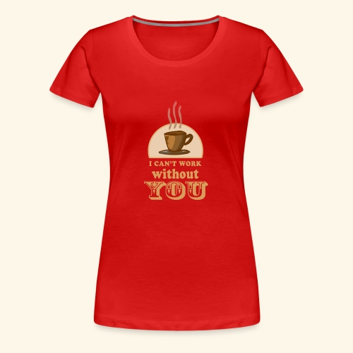 NEW Coffee Shirt - Women's Premium T-Shirt