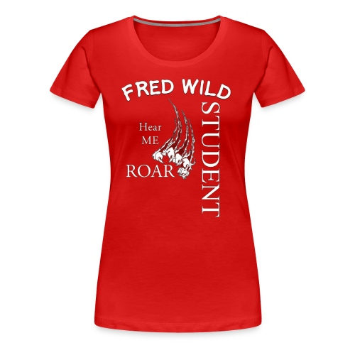 fred wild Student hear me Roar - Women's Premium T-Shirt