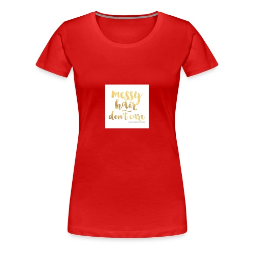 messy hair dont care products - Women's Premium T-Shirt