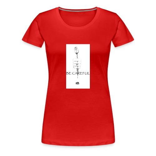 be careful - Women's Premium T-Shirt