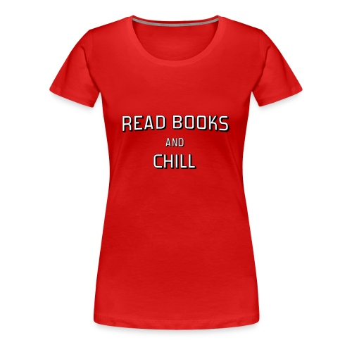 Read Books and Chill - Women's Premium T-Shirt
