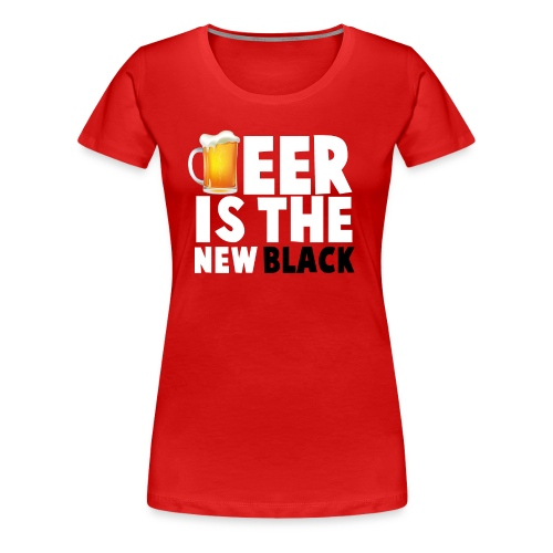 Beer Is The New Black - Women's Premium T-Shirt