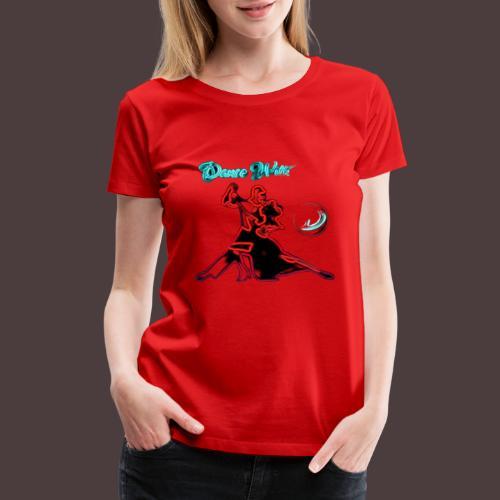 D1T Dance With Me - Women's Premium T-Shirt