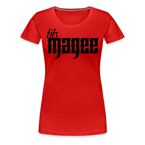 Tits Magee - Women's Premium T-Shirt