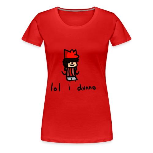 lol i dunno - Women's Premium T-Shirt