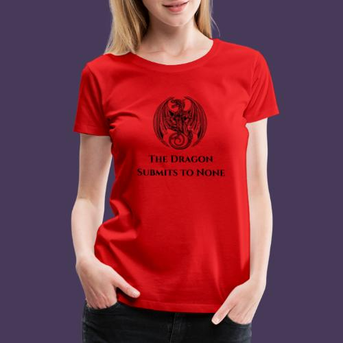 The dragon submits to none black - Women's Premium T-Shirt