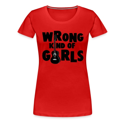 Wrong Kind of Girls - Women's Premium T-Shirt