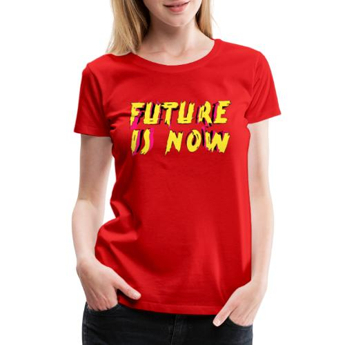 future is now - Women's Premium T-Shirt