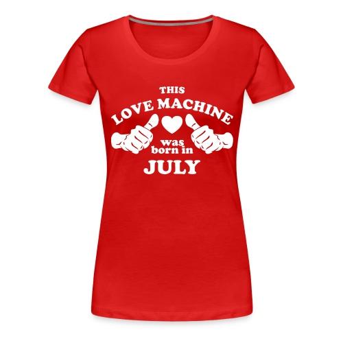 This Love Machine Was Born In July - Women's Premium T-Shirt