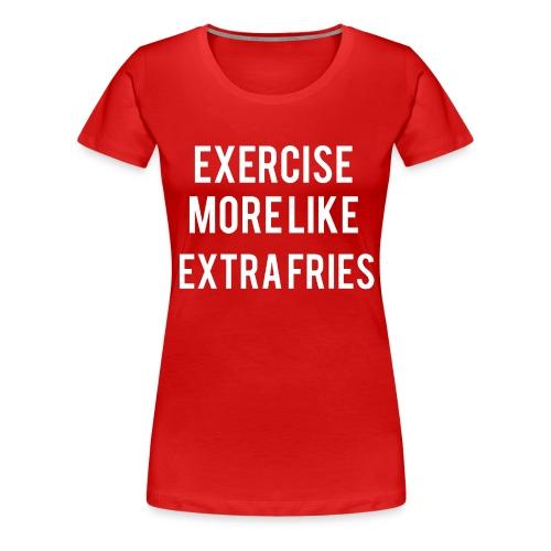 Exercise Extra Fries - Women's Premium T-Shirt