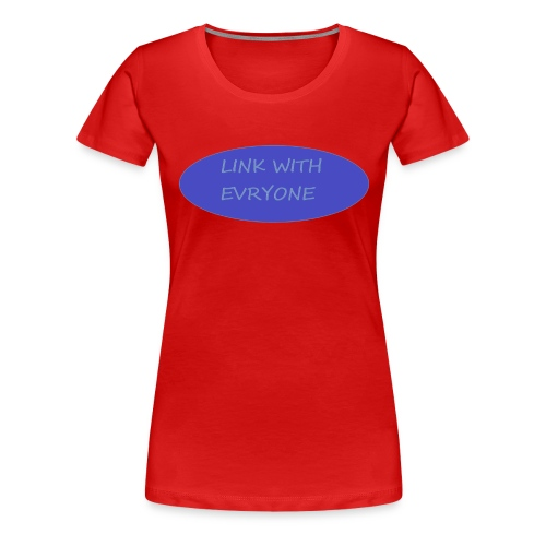 link with everyone - Women's Premium T-Shirt