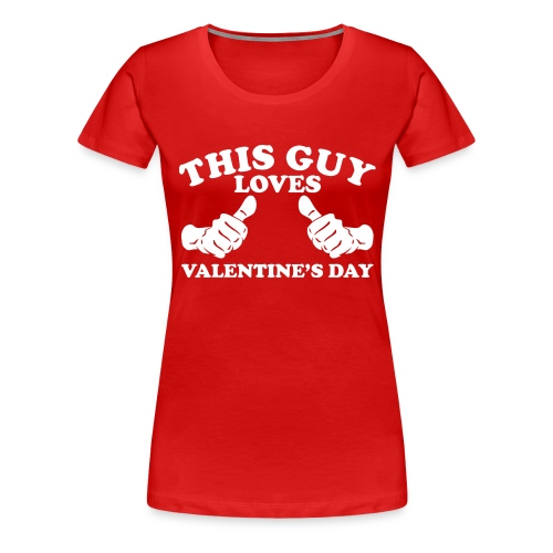 This Guy Loves Valentine's Day - Women's Premium T-Shirt