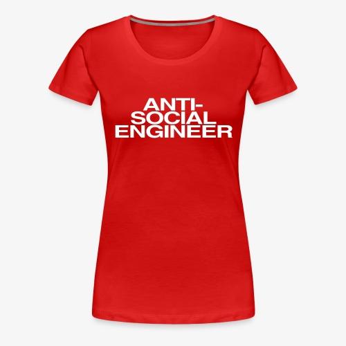 Anti-Social Engineer - Women's Premium T-Shirt
